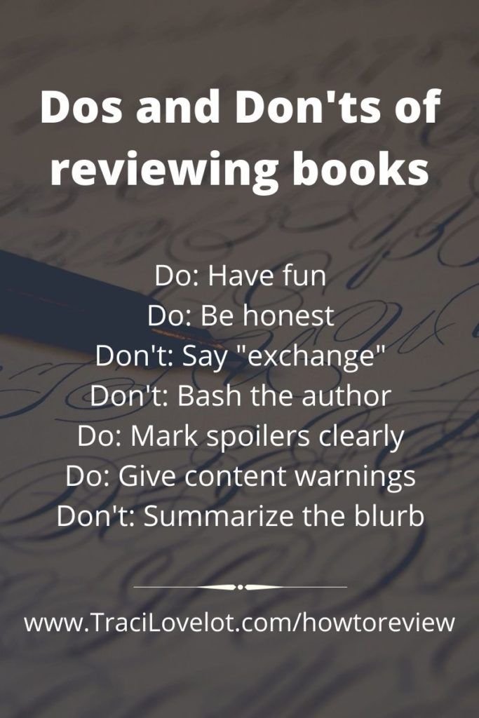 Dos and Don'ts of Reviewing Books: Do Have Fun, Do Be Honest, Don't say exchange, Don't bash the author, Do mark spoilers, Do give content warnings, Don't summarize the blurb