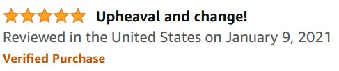 5 stars. Upheaval and change! Reviewed in the United States on January 9, 2021. Verified Purchase.
